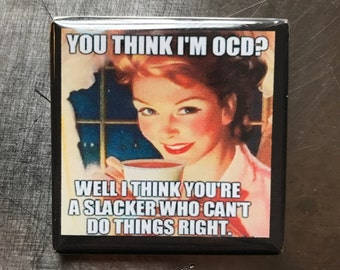 You think I'm OCD?... custom made 1.5x1.5inch magnet