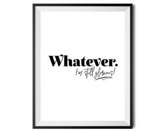 Whatever. I'm Still Glorious!, Printable Art Quote, Inspirational, Typography Print, Digital Print, Black & White, 16x20, INSTANT DOWNLOAD