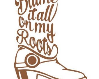 Blame it all on my roots-boot sticker