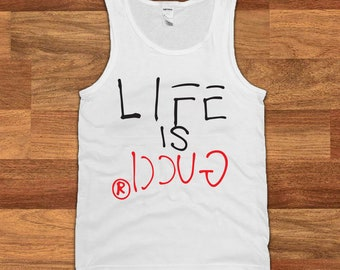 Life is Gucci Adult Unisex Tank-top Graphic Tee