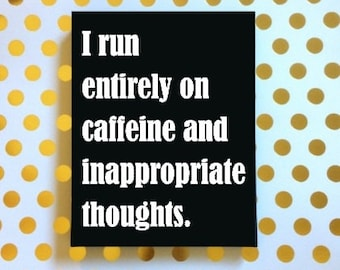I Run Entirely On Caffeine and Inappropriate Thoughts, Funny Sign, Snarky Sign, Sarcastic Sign, Snarky Decor, Sarcastic Decor