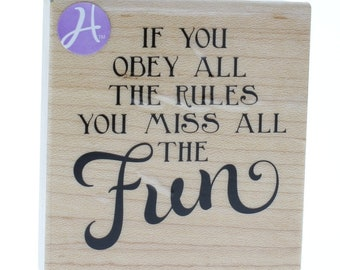 Hampton Art If you Obey the Rules you Miss all the Fun Wooden Rubber Stamp