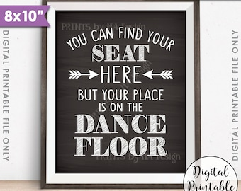 """You Can Find Your Seat Here But Your Place is on the Dance Floor Wedding Seating Sign, PRINTABLE 8x10"""" Chalkboard Style Instant Download"""