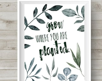 Grow where you are planted  // digital download // printable