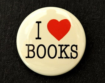 I Love Books - Button Pinback Badge 1 1/2 inch 1.5 - Flatback Magnet or Keychain