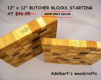 "12"" x 12"" Butcher Block cutting boards started at 24.95 . Shipped by priority mail 3 days delivery."
