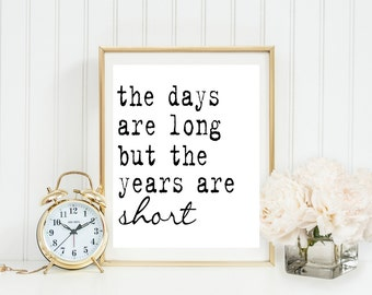 The Days are Long but the Years are Short Printable, Family and Home Design, White and Black, Modern Style, Gray Frames Digital Print