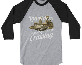 Cruise with Lowriders Low Rider don't get bored fast  Muscle Car Cruising 3/4 sleeve raglan shirt