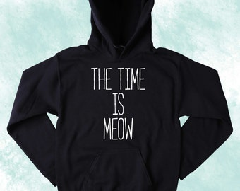 The Time Is Meow Sweatshirt Cat Lover Cat Best Friend Tumblr Hoodie