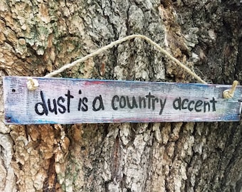 Dust is a country accent. Wood pallet sayings sign hand painted whimsical rustic country primitive decor. New house gift.