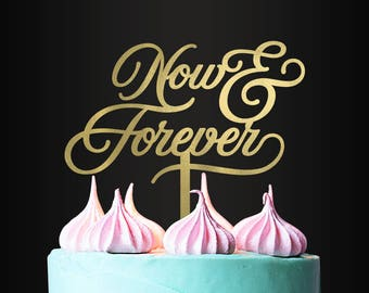 Wedding Cake Topper, Now and Forever, Cake Topper, Cake Decor, Cake Accessory, Anniversary, Engagement, Event, Party Decor