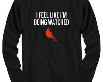 Funny Birdwatching Long Sleeve Tee - Birding Gift - Cardinal Bird Watching - Present For Birder - Like I'm Being Watched - Ornithologist