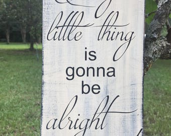 Every little thing is gonna be all right wood sign