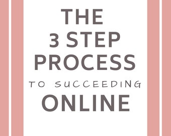 eBook - The 3 Step Process To Succeeding Online - How to create a super successful online business FAST - Marketing, Sales, & List Building