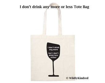 I don't drink any more but I don't drink any less, Cotton Tote Bag, Drinking Tote, drinking funny tote, Shopping tote, Reusable tote, market