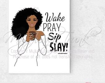 Sale-LARGER PRINT SIZES- Wake Pray Sip Slay Natural Hair art Black Woman - Archival inks white background Poster print