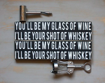 You'll Be My Glass of Wine I'll Be Your Shot of Whiskey Painted Wood Wall Hanging Sign, Wine and Whiskey Sign, For the One You Love