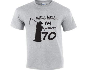 Well Hell I'm Already 70 | 70 Years Old T-shirt | Funny Birthday Shirt | 70th Birthday Shirt | Mens T-shirt | Seventy Birthday Shirt