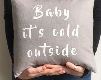 Baby it's cold outside hand screen printed  pillow/cushion. Linen winter cushion