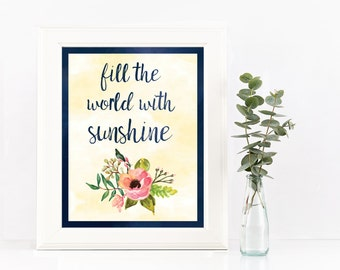 Fill the World With Sunshine Quote Poster / Art / Print - Watercolor Flowers
