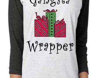 Gangsta Wrapper Shirt- Funny Christmas Shirt- Mom Shirt- Holiday Raglans- Mom Christmas Shirt- Christmas Eve Shirt- Gift For Mom-