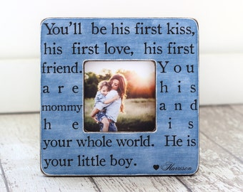 Mother's Day Gift Mom of Little Boy Mother Son GIFT Personalized Picture Frame 'You'll Be His First Kiss. He is Your Little Boy' Wife GIFT