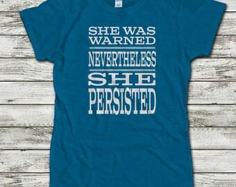 Feminist Shirt, Nevertheless She Persisted, Nevertheless She Persisted Shirt, She Was Warned Nevertheless She Persisted, Women's March Shirt