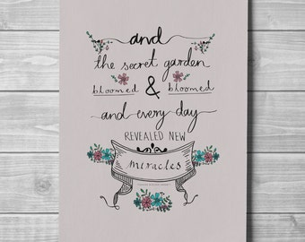 Hand drawn inspirational printed poster with flowers and Frances Hodgson Burnett quote 'the secret garden bloomed & bloomed and every day..'