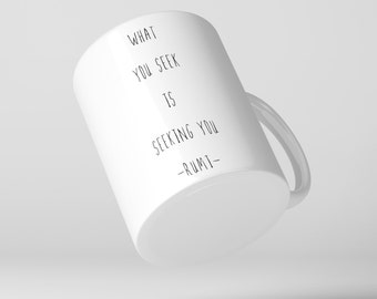 Rumi Quote Coffee Mug , What you seek is seeking you, Cup, Spiritual, Yoga, Buddhism, Meditation