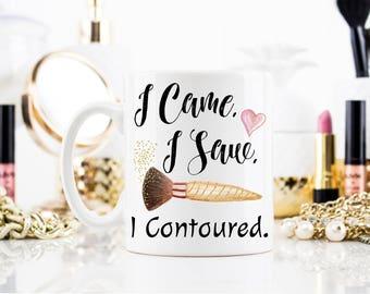 I came I Saw and I contoured, Contouring Mug, Makeup Mug, Gift For Makeup Artist,  I Contoured Mug, Makeup Artist Mug, Makeup Quote Gift