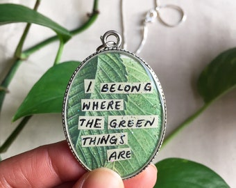 I Belong Where the Green Things Are Resin Pendant