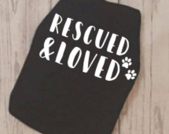 Rescued and Loved Dog Shirt - Dog Owner - Personalized Dog Shirt - Pet Apparel - Rescue Dog Clothes - Dog Shirt -  Adoption - Adopted Dog