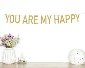 You Are My Happy Glitter Banner, Wedding Sign, Photo Prop, Wedding Decor, Engaged, Valentine's Day, Baby, Gold Sparkly, Party Decor