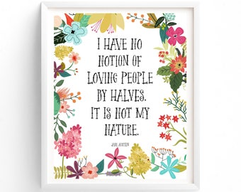Wall Art Prints, Printable Quotes I Have No Notion Of Loving People By Halves. It Is Not My Nature. Jane Austen, Flower