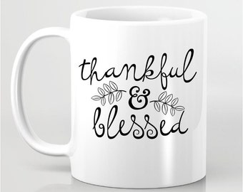 Thankful & Blessed Coffee Mug - Statement Coffee Mug - Gift for Friends, Gift for Her, Gift for Him - Personalized Coffee Mug, Gift for Mom