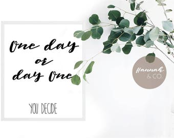 One day or day One Printable Art Home Decor Gift Housewarming Instant Download Typography Hand lettering Quote Minimalist Black White Modern