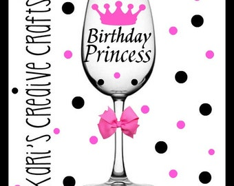 Birthday Princess Wine Glass, Birthday Girl Wine Glass, Birthday Wine Glass, Birthday Gift,