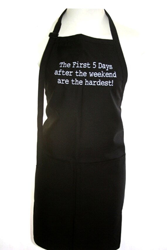 The First Five Days After the Weekend are the Hardest (Adult Apron in various colors)