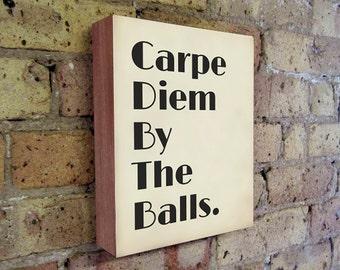 Carpe Diem By The Balls - Motivational art - Seize The Day - Wood Block Art Print