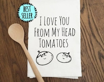 Funny Tea Towel ~ I Love You From My Head Tomatoes, Funny Kitchen Cloth, Pun, Dish Cloth, Dishtowel