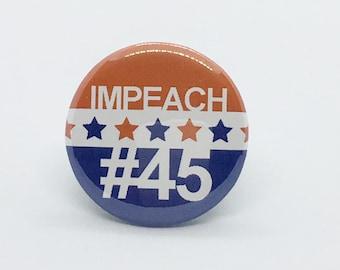 "Impeach #45 - 1 1/4"" Pin, Zipper Pull, Keychain, Magnet or Hair Tie"