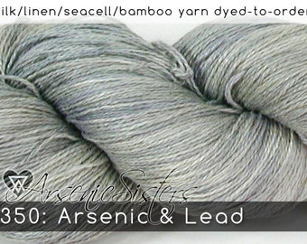 DtO 350: Arsenic & Lead (an Arsenic Sister) on Silk/Linen/Seacell/Bamboo Yarn Custom Dyed-to-Order