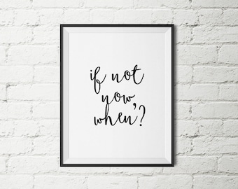 "Typography Print ""If Not Now, When?"" Motivational Quote Wall Decor Home Decor Black and White Printable Minimalist Poster Gift Office Decor"