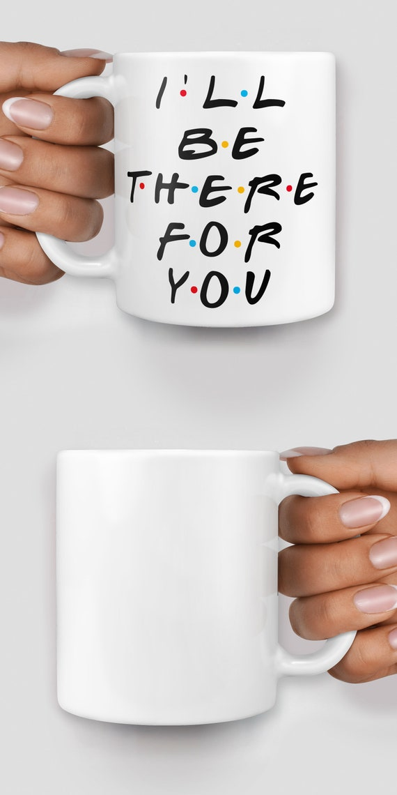 Friends I'll be there for you mug - Christmas mug - Funny mug - Rude mug - Mug cup 4P113