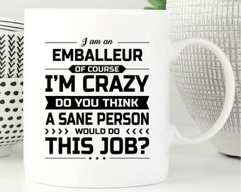 I Am An Emballeur, Emballeur Gift, Gift For Emballeur, Emballeur Mug, Emballeur Gifts, Coffee Mug, Office Decor, Graduation Gift