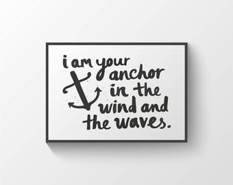 I am your anchor. Black and white typographic print