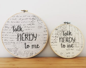 Talk Nerdy To Me embroidery hoop art. Hand embroidered. Office art. Student gift. Teachers gift. Funny home decor. Gift for him