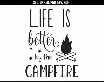 Camping Svg, Life is better at the campfire svg, Campfire svg dxf, Traveler svg, Cricut silhouette-Svg, Dxf, Png, Ai, Pdf, Eps