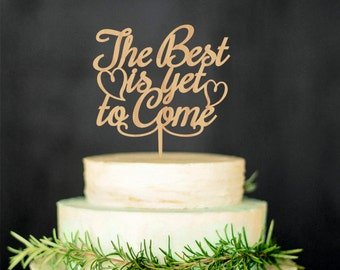 The Best Is Yet To Come wedding cake topper Engagement Custom words cake topper