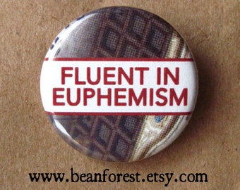 fluent in euphemism - pinback button badge